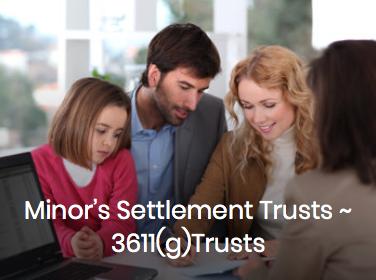 Minor's Settlement Trusts ~ 3611(g) Trusts